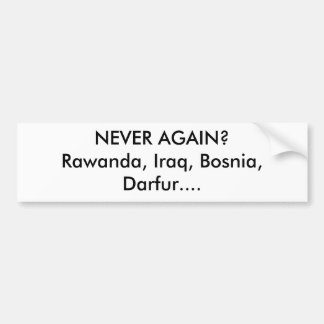 NEVER AGAIN?Rawanda, Iraq, Bosnia, Darfur.... Bumper Sticker