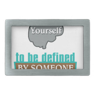 Never Allow YourSelf to be Defined by Someone else Belt Buckle