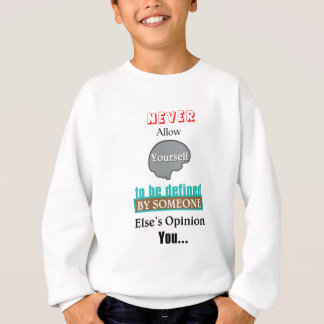 Never Allow YourSelf to be Defined by Someone else Sweatshirt