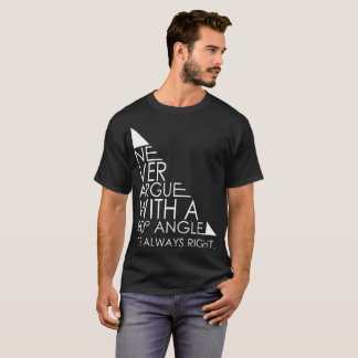 Never Argue With A 90 Angle Its Always Right Math T-Shirt