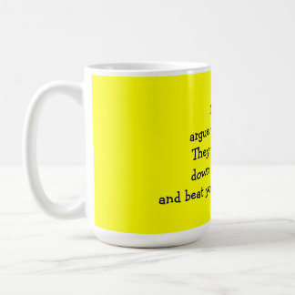 Never Argue with an Idiot Coffee Mugs