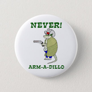 Never Arm-A-Dillo 6 Cm Round Badge