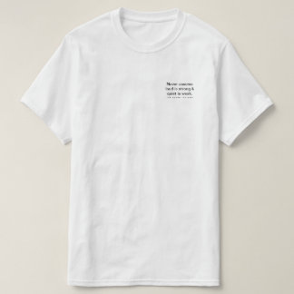 Never Assume Loud is Strong & Quiet is Weak. T-Shirt