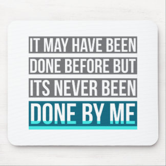 Never Been Done By Me Mousepad