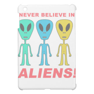Never Believe in Aliens! Cover For The iPad Mini