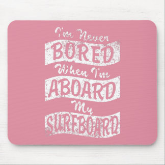 Never BORED ABOARD my SURFBOARD (Wht) Mouse Pad
