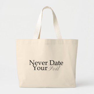 Never Date Your Foil Bags