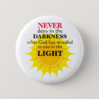 Never Deny in the Darkness 6 Cm Round Badge