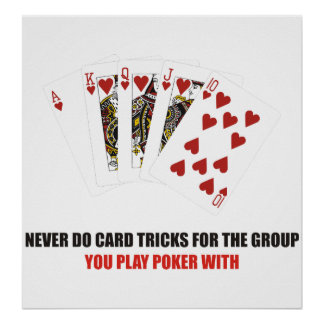 Never do card tricks for group you play poker with poster