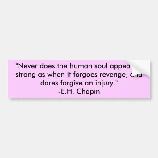 """Never does the human soul appear so strong as ... Bumper Sticker"