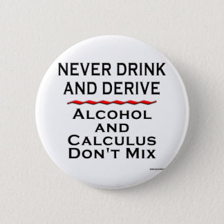 Never Drink and Derive 6 Cm Round Badge