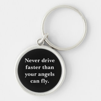 Never Drive Faster Than Angels Can Fly Key Chain