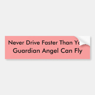 Never Drive Faster Than Your, Guardian Angel Ca... Bumper Sticker