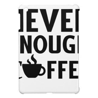 NEVER ENOUGH COFFEE COVER FOR THE iPad MINI