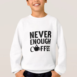 NEVER ENOUGH COFFEE SWEATSHIRT
