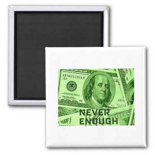 NEVER ENOUGH MONEY PRINT MAGNETS