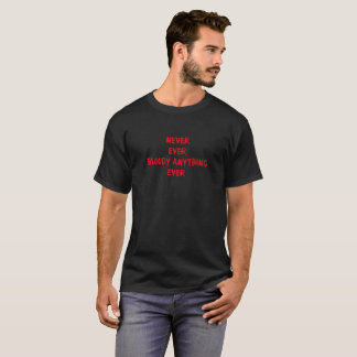 Never Ever Bloody Anything Ever Funny T-Shirt