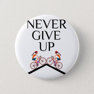 Never ever give up keep going 6 cm round badge