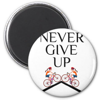 Never ever give up keep going magnet