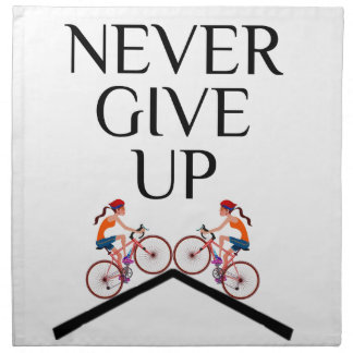 Never ever give up keep going napkin