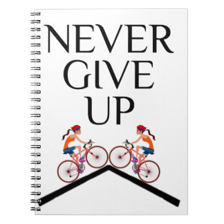 Never ever give up keep going notebook