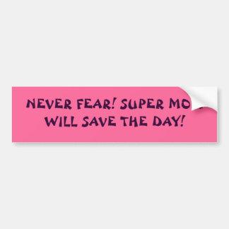 NEVER FEAR! SUPER MOM WILL SAVE THE DAY! CAR BUMPER STICKER