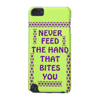 NEVER FEED THE HAND THAT BITES YOU iPod Touch 5g iPod Touch (5th Generation) Case