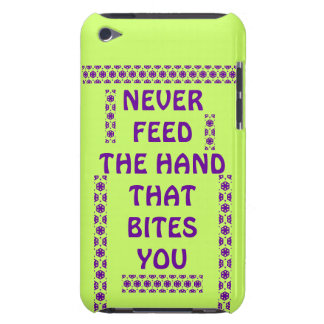 NEVER FEED THE HAND THAT BITES YOU iPod Touch Case