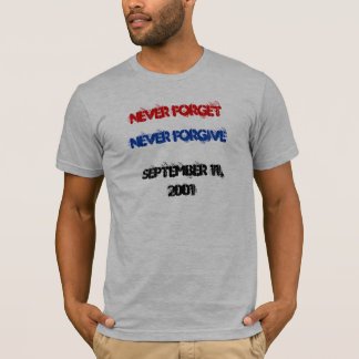 Never Forget, Never Forgive, September 11,, 2001 T-Shirt