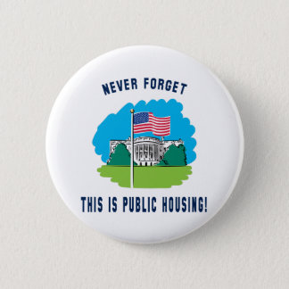 Never forget - this is public housing too! 6 cm round badge
