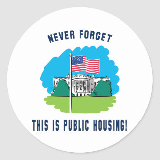 Never forget - this is public housing too! round sticker