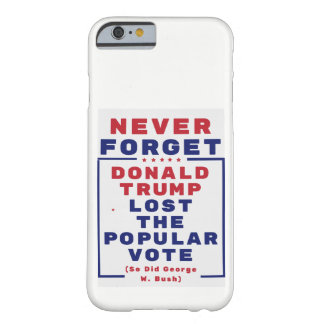 Never Forget Trump Lost the Vote Barely There iPhone 6 Case