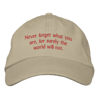 Never forget what you are, for surely the world... embroidered cap