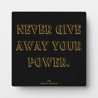 Never Give Away Your Power Plaque