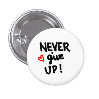 NEVER give up! 3 Cm Round Badge