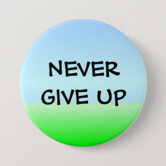 NEVER GIVE UP 7.5 CM ROUND BADGE