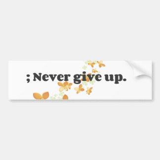 ; Never Give Up Bumper Sticker