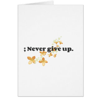 ; Never Give Up Card