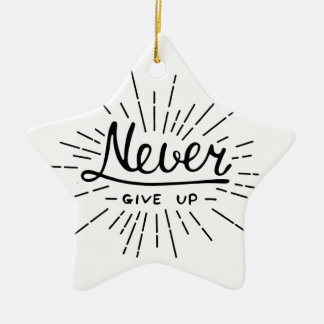 Never Give Up Ceramic Ornament