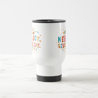 Never Give Up Enjoy The Day Travel Mug