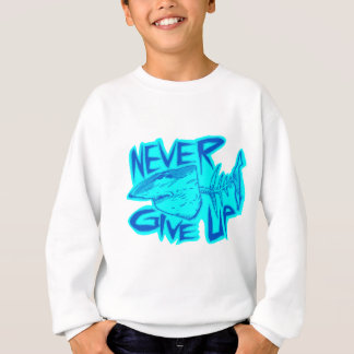 never give up great white shark sweatshirt