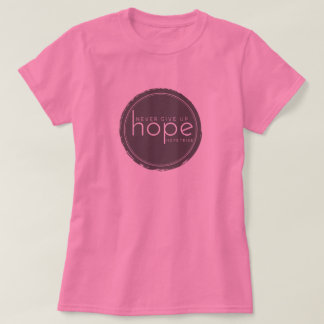Never Give Up Hope - Pink Shirt