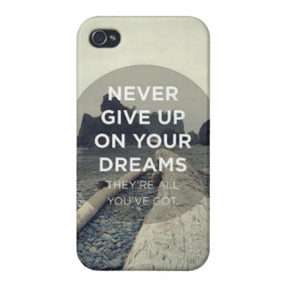 Never Give Up On Your Dreams Cases For iPhone 4