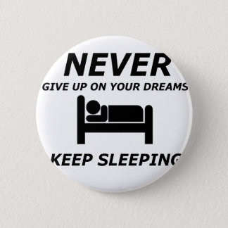NEVER GIVE UP ON YOUR DREAMS KEEP SLEEPING 6 CM ROUND BADGE