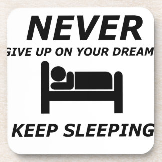 NEVER GIVE UP ON YOUR DREAMS KEEP SLEEPING DRINK COASTERS