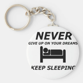 NEVER GIVE UP ON YOUR DREAMS KEEP SLEEPING KEY RING