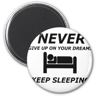 NEVER GIVE UP ON YOUR DREAMS KEEP SLEEPING MAGNET