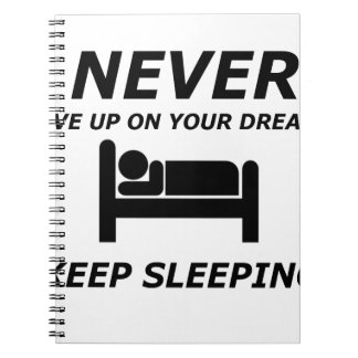 NEVER GIVE UP ON YOUR DREAMS KEEP SLEEPING SPIRAL NOTEBOOK