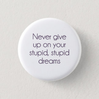 Never Give Up On Your Stupid Dreams 3 Cm Round Badge