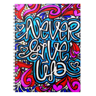 Never Give Up spiral bound notebook